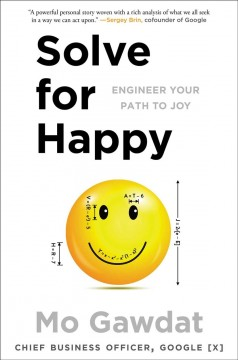 Solve for happy : engineering your path to joy / Mo Gawdat.