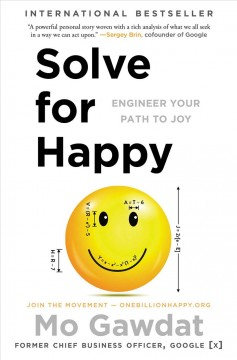 Solve for happy : engineer your path to joy / Mo Gawdat.