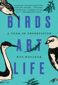 Birds, art, life : a year of observation / Kyo Maclear.