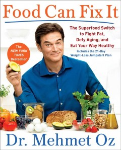 Food can fix it : the superfood switch to fight fat, defy aging, and eat your way healthy / Dr. Mehmet C. Oz with Ted Spiker and the editors of Dr. Oz The good life. - Dr. Mehmet C. Oz with Ted Spiker and the editors of Dr. Oz The good life.