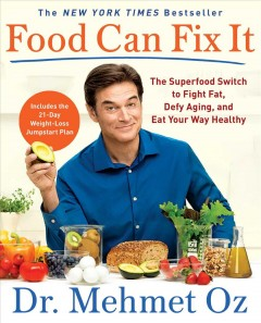 Food can fix it : the superfood switch to fight fat, defy aging, and eat your way healthy / Dr. Mehmet C. Oz ; with Ted Spiker and the editors of Dr. Oz The Good Life. - Dr. Mehmet C. Oz ; with Ted Spiker and the editors of Dr. Oz The Good Life.