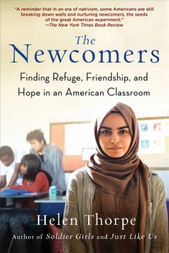 The newcomers : finding refuge, friendship, and hope in an American classroom / Helen Thorpe. - Helen Thorpe.