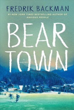 Beartown : a novel / Fredrik Backman ; translated by Neil Smith.