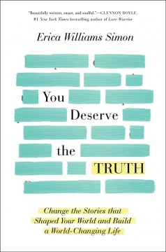 You deserve the truth : change the stories that shaped your world and build a world-changing life / Erica Williams Simon.