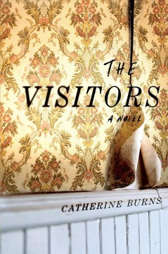 The visitors : a novel / Catherine Burns. - Catherine Burns.