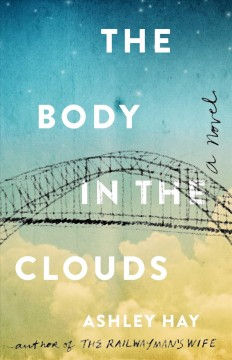 The body in the clouds : a novel / Ashley Hay. - Ashley Hay.