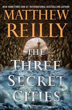 The three secret cities : a thriller / Matthew Reilly.