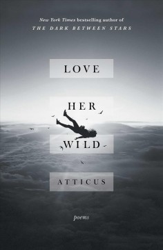 Love her wild : poems / Atticus.