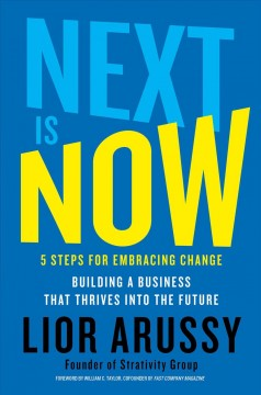 Next is now : 5 steps for embracing change : building a business that thrives into the future / Lior Arussy. - Lior Arussy.