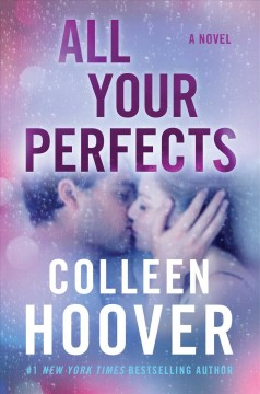 All your perfects : a novel / Colleen Hoover. - Colleen Hoover.