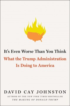 It's even worse than you think : what the Trump administration is doing to America / David Cay Johnston. - David Cay Johnston.
