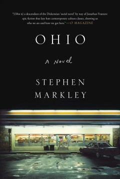 Ohio : a novel / Stephen Markley. - Stephen Markley.