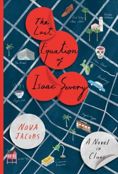 The last equation of Isaac Severy : a novel in clues / Nova Jacobs.
