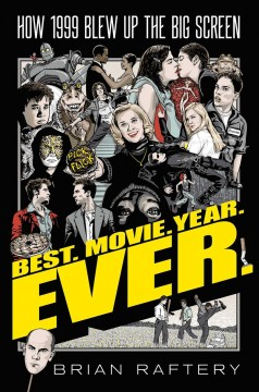 Best.movie.year.ever. : how 1999 blew up the big screen / Brian Raftery. - Brian Raftery.