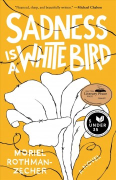 Sadness is a white bird : a novel / Moriel Rothman-Zecher.