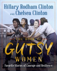 The Book Of Gutsy Women / Hillary Rodham Clinton and Chelsea Clinton - Hillary Rodham Clinton and Chelsea Clinton