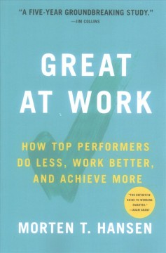 Great at work : how top performers do less, work better, and achieve more / Morten T. Hansen. - Morten T. Hansen.