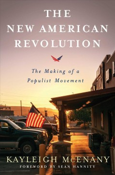 The new American revolution : the making of a populist movement / Kayleigh McEnany. - Kayleigh McEnany.