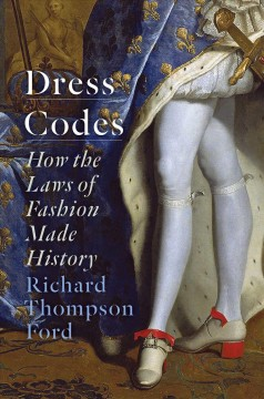 Dress codes : how the laws of fashion made history / Richard Thompson Ford. - Richard Thompson Ford.