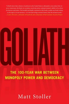 Goliath : how monopolies secretly took over the world / Matt Stoller. - Matt Stoller.