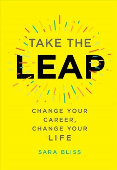 Take the leap : change your career, change your life / by Sara Bliss. - by Sara Bliss.