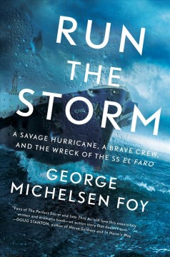 Run the storm : a savage hurricane, a brave crew, and the wreck of the SS El Faro / George Michelsen Foy.