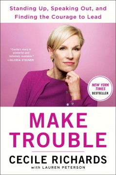 Make Trouble / Cecile Richards with Lauren Peterson - Cecile Richards with Lauren Peterson