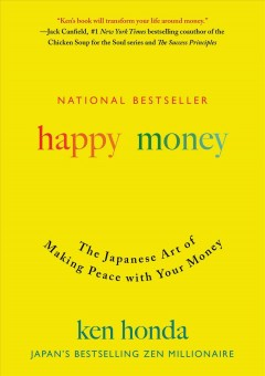 Happy money : the Japanese art of making peace with your money / Ken Honda. - Ken Honda.