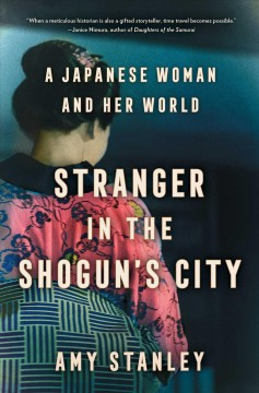 Stranger in the Shogun's city : a Japanese woman and her world / Amy Stanley.
