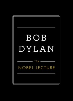 The Nobel lecture /  Bob Dylan.