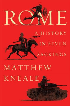 Rome : a history in seven sackings / by Matthew Kneale.