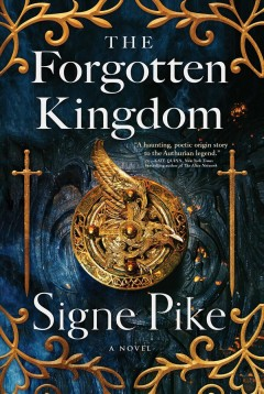 The forgotten kingdom : a novel / Signe Pike. - Signe Pike.