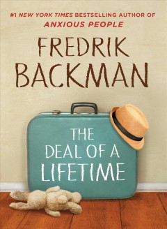 The deal of a lifetime : a novella / Fredrik Backman ; translated by Alice Menzies.