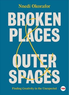 Broken places & outer spaces : finding creativity in the unexpected / Nnedi Okorafor ; illustrations by Shyama Golden. - Nnedi Okorafor ; illustrations by Shyama Golden.