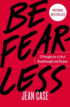 Be fearless : 5 principles for a life of breakthroughs and purpose / Jean Case ; foreword by Jane Goodall.