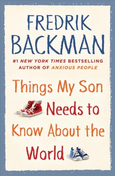Things my son needs to know about the world /  Fredrik Backman ; translated by Alice Menzies.