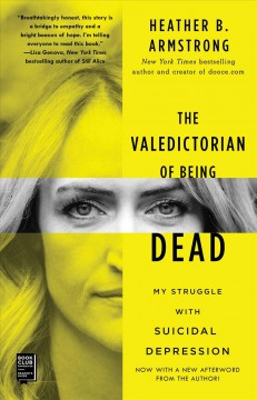 The valedictorian of being dead : the true story of dying ten times to live / Heather B. Armstrong.
