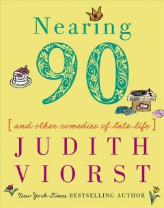 Nearing ninety : and other comedies of late life / Judith Viorst ; illustrated by Laura Gibson. - Judith Viorst ; illustrated by Laura Gibson.