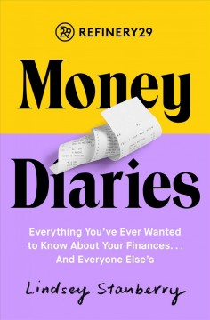 Refinery29 money diaries : everything you ever wanted to know about your finances... and everyone else's / Lindsey Stanberry. - Lindsey Stanberry.