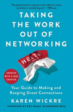 Taking the work out of networking : an introvert's guide to making connections that count / Karen Wickre. - Karen Wickre.