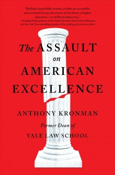 The assault on American excellence /  Anthony Kronman.