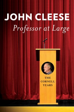 Professor at large : the Cornell years / John Cleese.