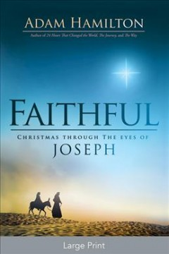 Faithful : Christmas through the eyes of Joseph / Adam Hamilton. - Adam Hamilton.