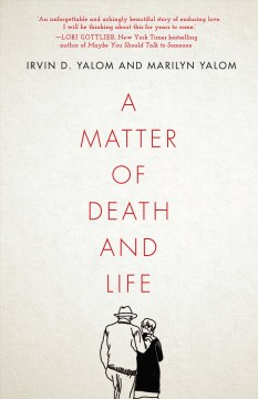 A matter of death and life /  Irvin D. Yalom & Marilyn Yalom. - Irvin D. Yalom & Marilyn Yalom.