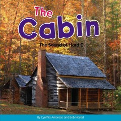 The cabin : the sound of hard C / by Cynthia Amoroso and Bob Noyed.