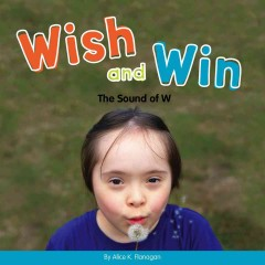 Wish and win : the sound of w / by Alice K. Flanagan.