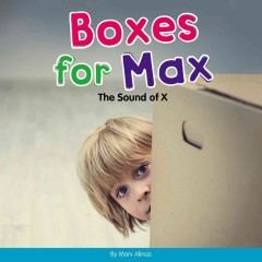 Boxes for Max : the sound of x / by Marv Alinas.