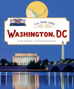Washington, DC /  by Ann Heinrichs ; illustrated by Matt Kania. - by Ann Heinrichs ; illustrated by Matt Kania.
