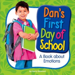 Dan's first day of school : a book about emotions / by Kerry Dinmont.