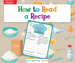 How to read a recipe /  by Anitra Budd.